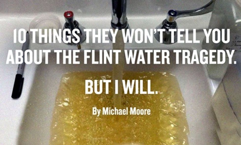 Michael Moore: 10 Things They Won't Tell You About the Flint Water Tragedy, But I Will