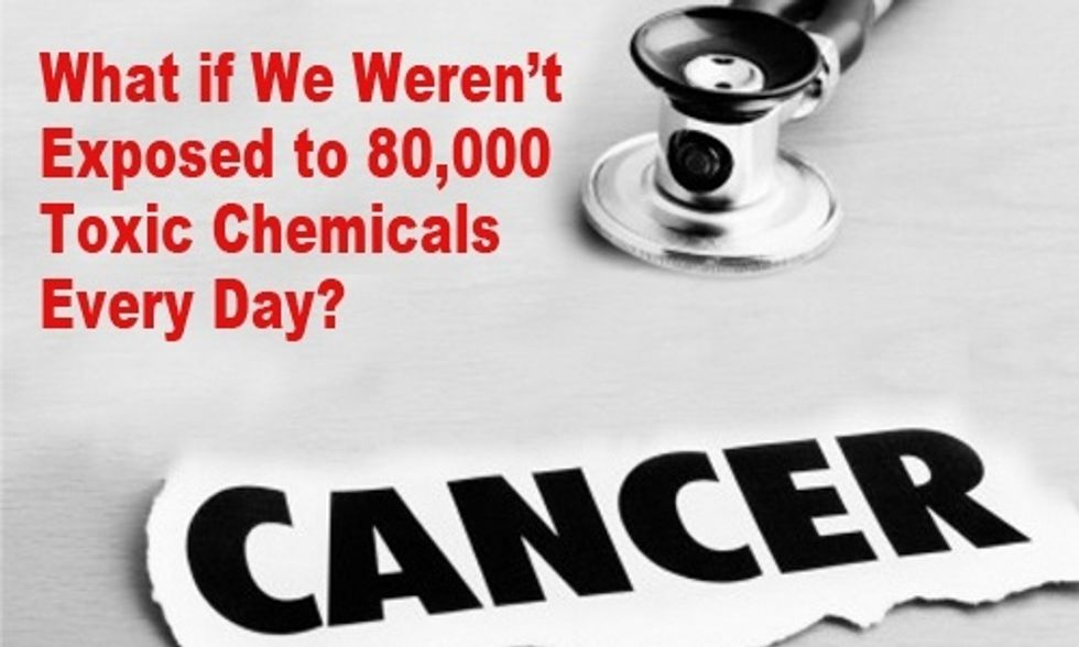 Cancer Prevention Needs Attention Too: What if We Weren't Exposed to 80,000 Toxic Chemicals Every Day?