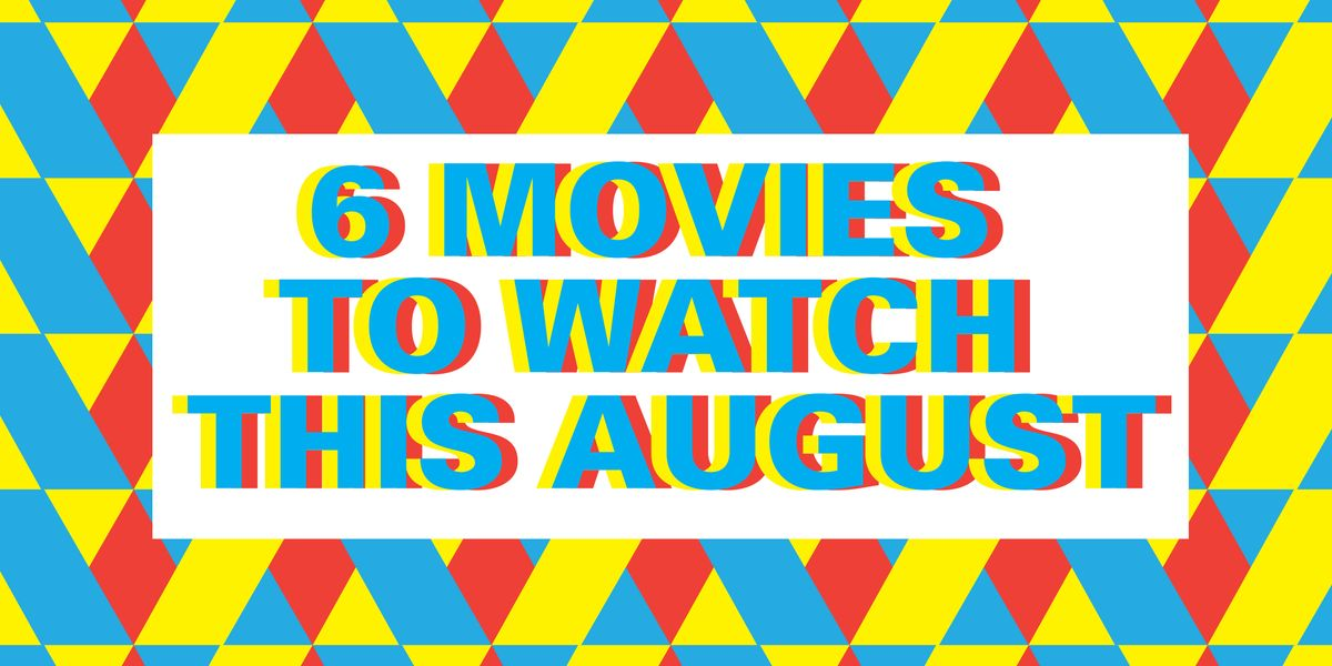 6 Movies To See In August