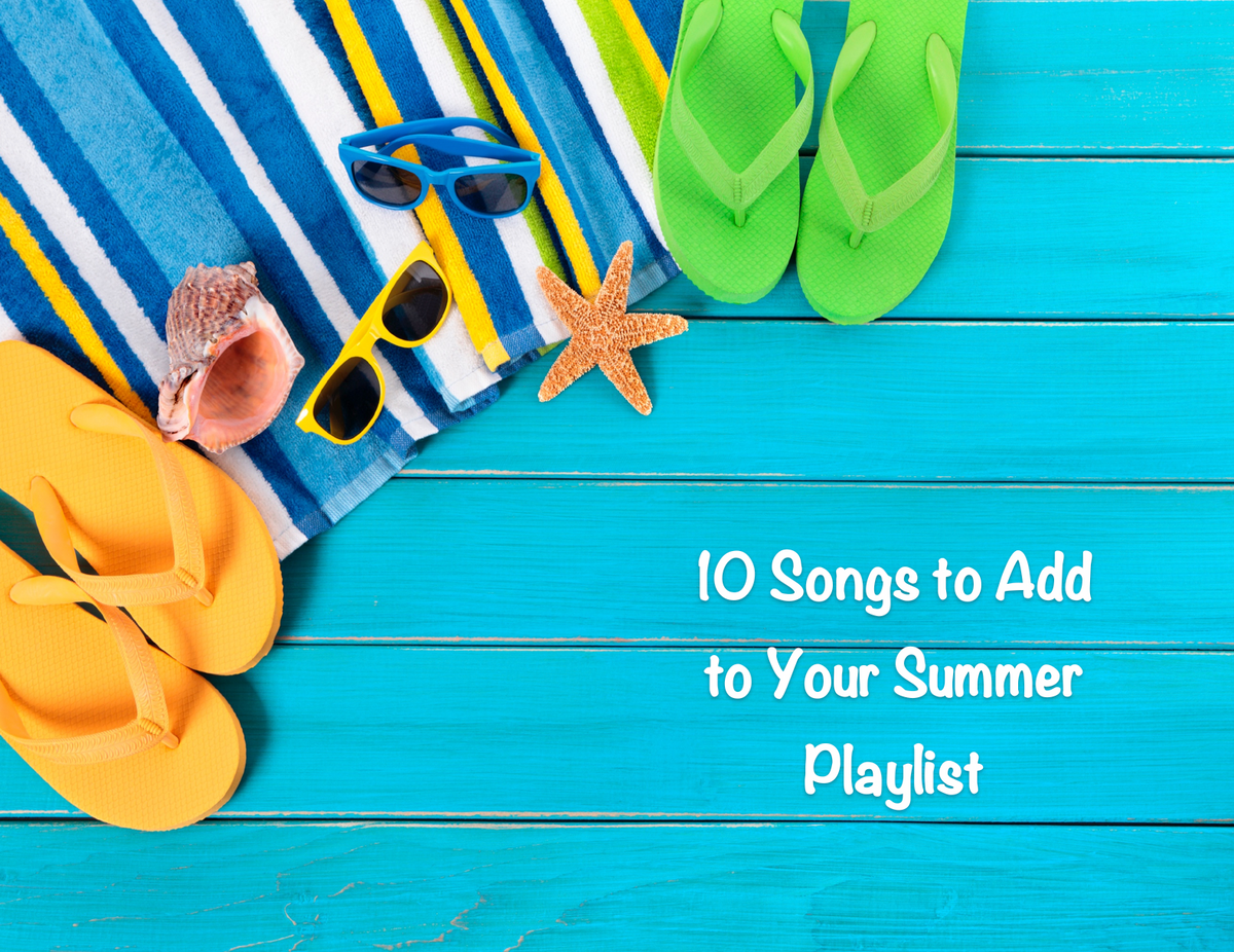 10 Songs to Add to Your Summer Playlist
