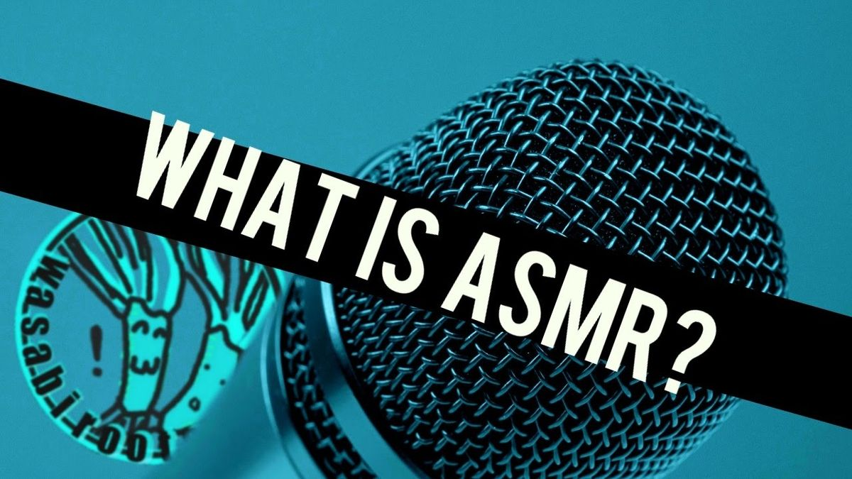 If You Haven't Heard Of ASMR, You're Seriously Missing Out