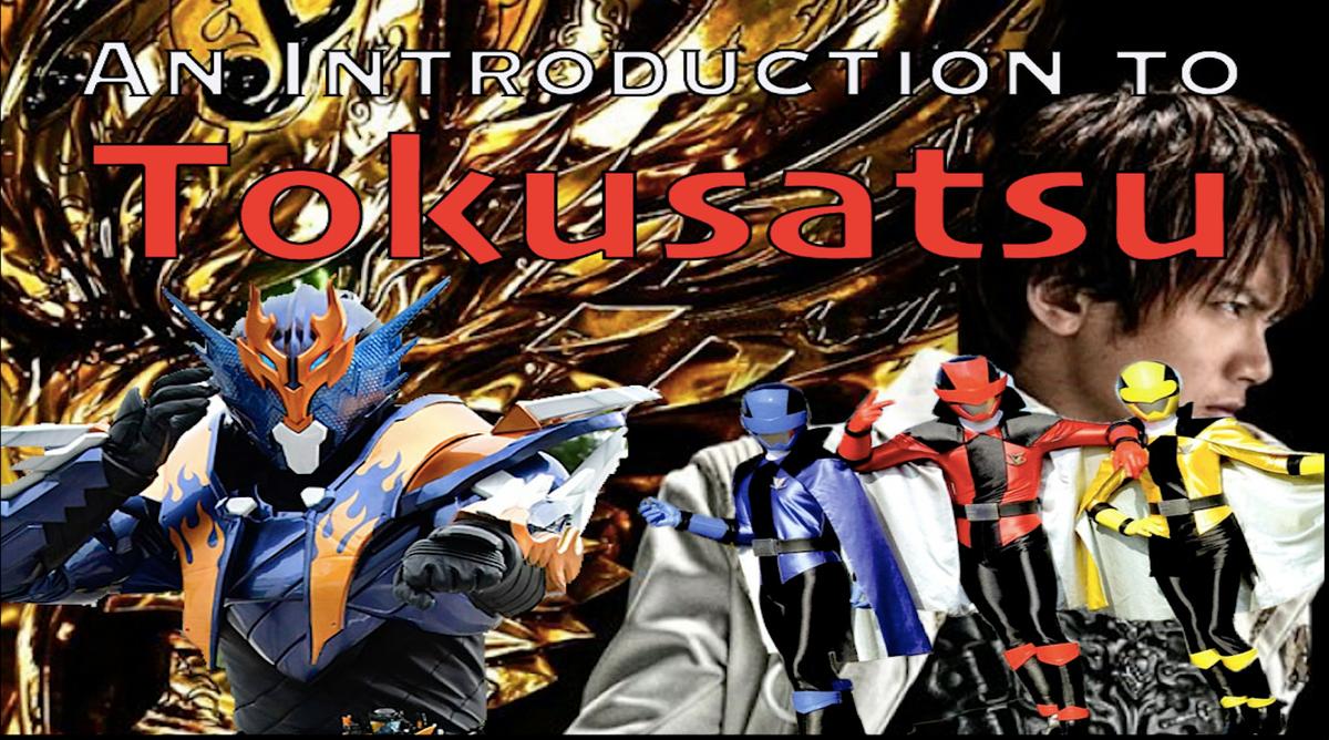 So You Wanna Get Into Tokusatsu?