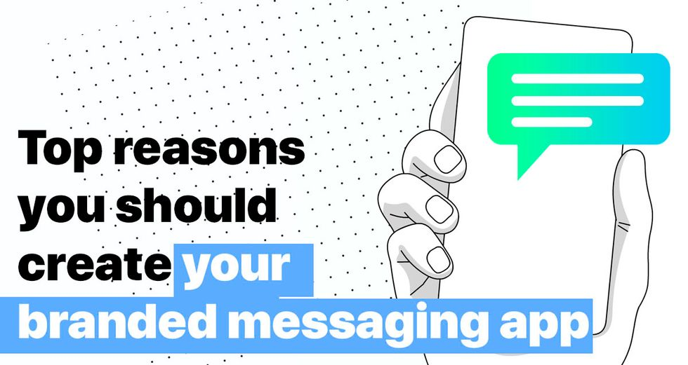 create your branded messaging app - Here is Why