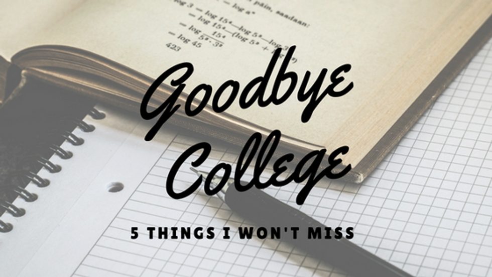 My Top 5 Reasons Why I won't Miss College