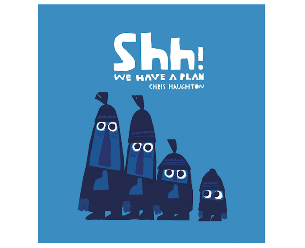 Shh! We Have a Plan! by Chris Haughton
