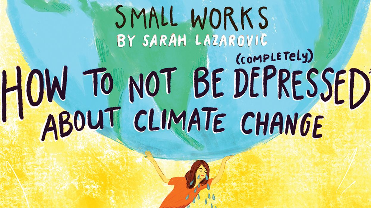 How to Not Be (Completely) Depressed About Climate Change