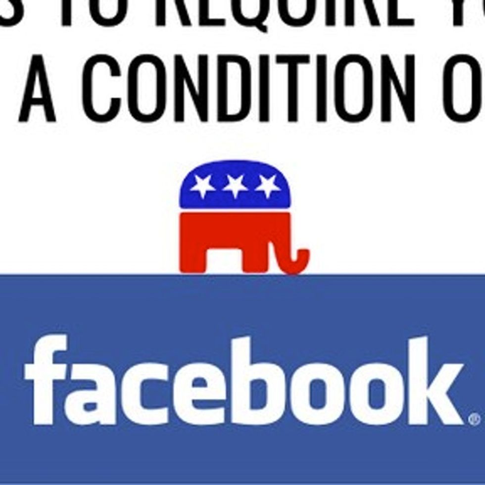 The GOP Would Like You To Hand Over Your Facebook Password To Your Boss. Sound Good?
