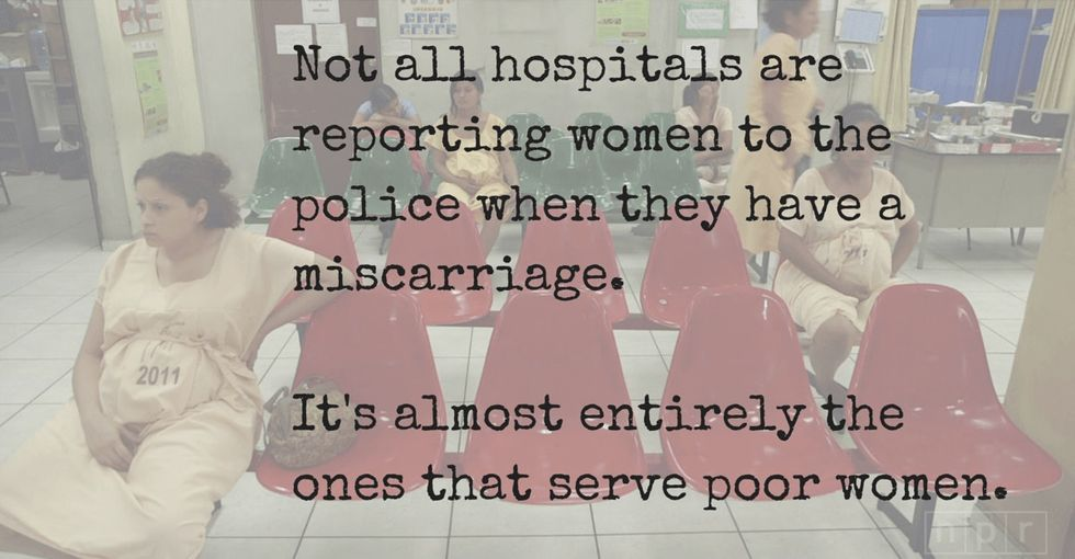 Imagine living someplace where having a miscarriage could make you a criminal.