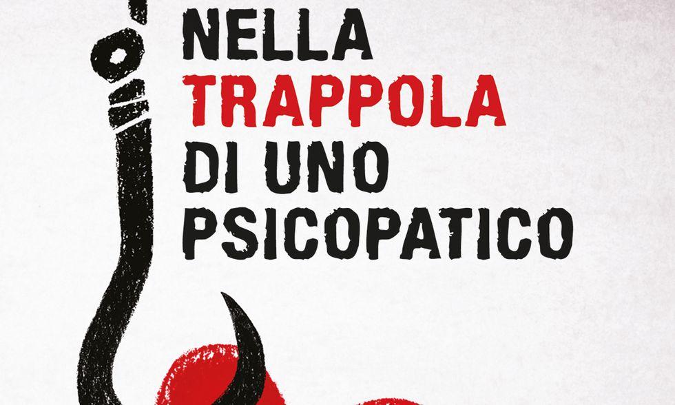 Nella trappola di uno psicopatico. Una storia di manipolazione affettiva di Cinzia Mammoliti