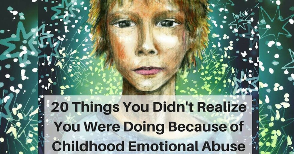 20 things you didn't realize you were doing because of childhood emotional abuse.