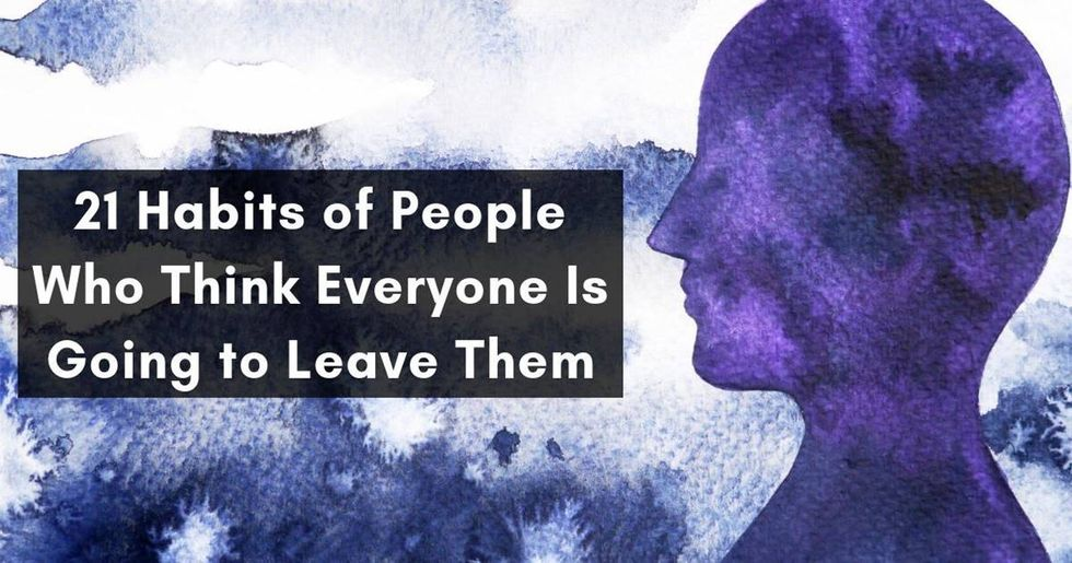 21 habits of people who think everyone is going to leave them.
