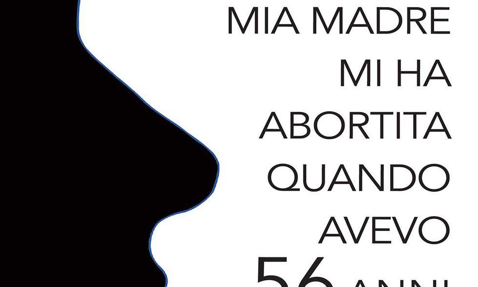 Mia madre mi ha abortita quando avevo 56 anni di Giorgio PCA Mameli