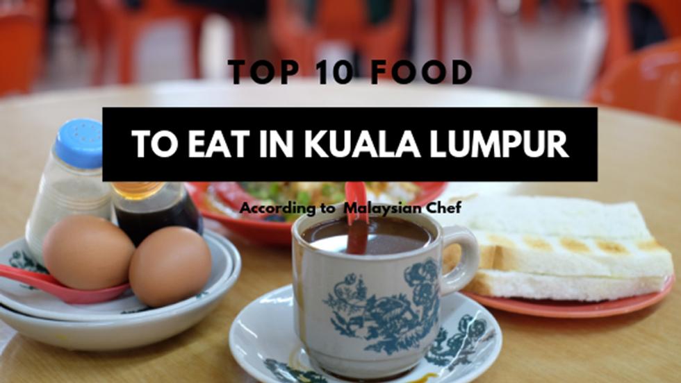 Top 10 Food To Eat In Kuala Lumpur, Malaysia