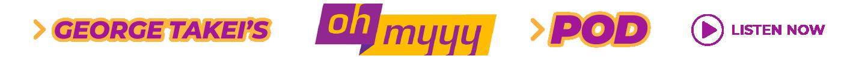 George Takei's OhMyyy Pod - Listen now