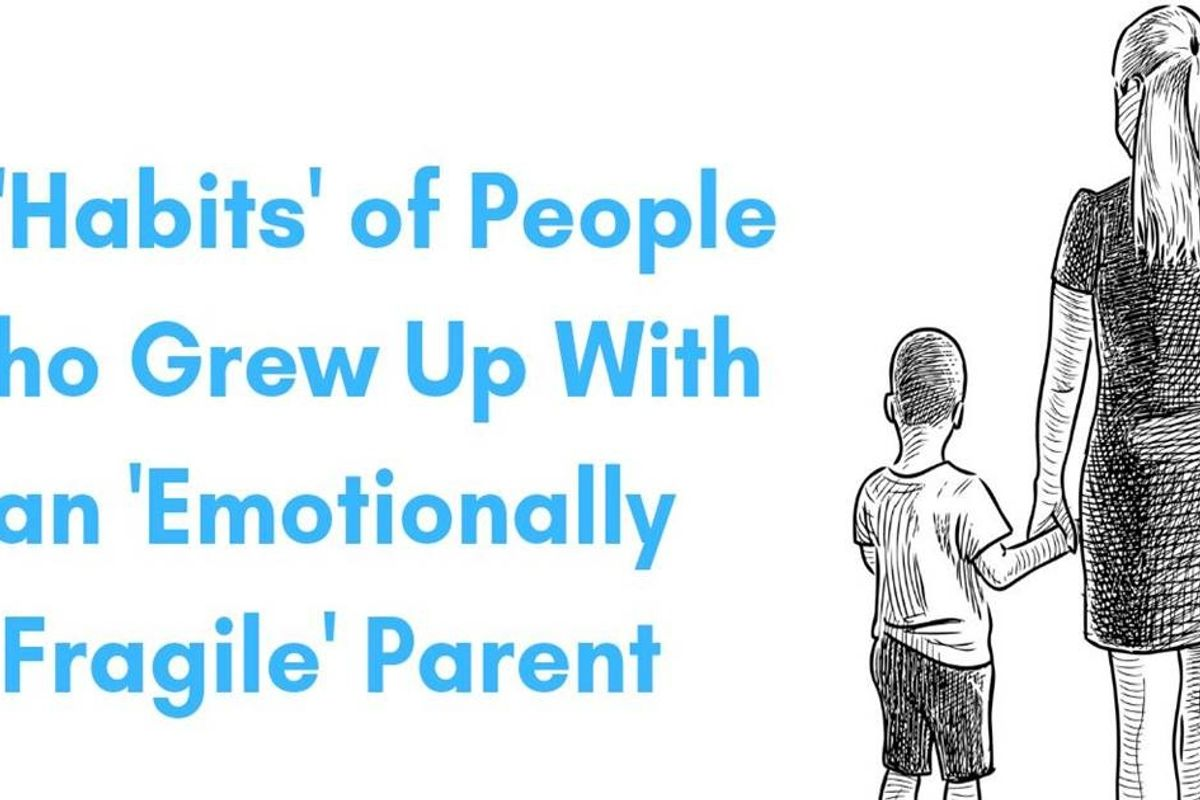 15 'habits' of people who grew up with an 'emotionally fragile' parent