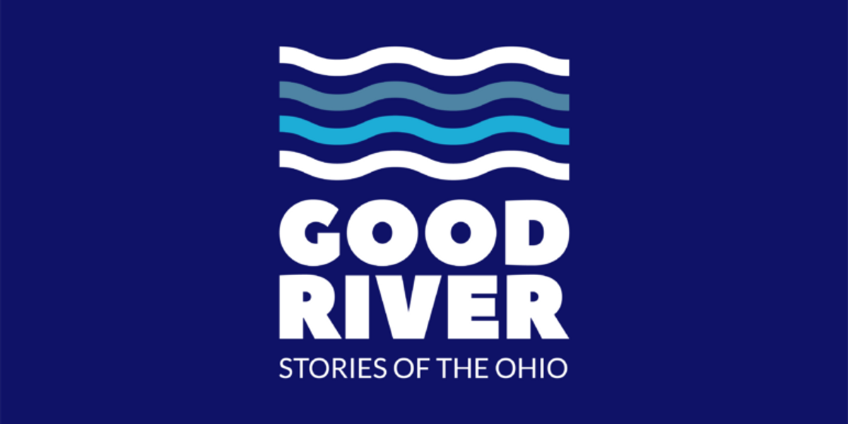 Good River: Our reporters want to hear your Ohio River stories and concerns