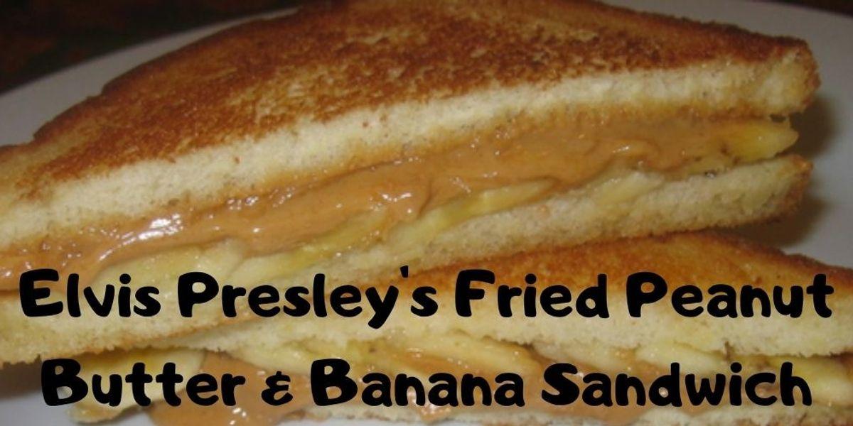 Elvis Presley S Fried Peanut Butter Banana Sandwich My Recipe Magic
