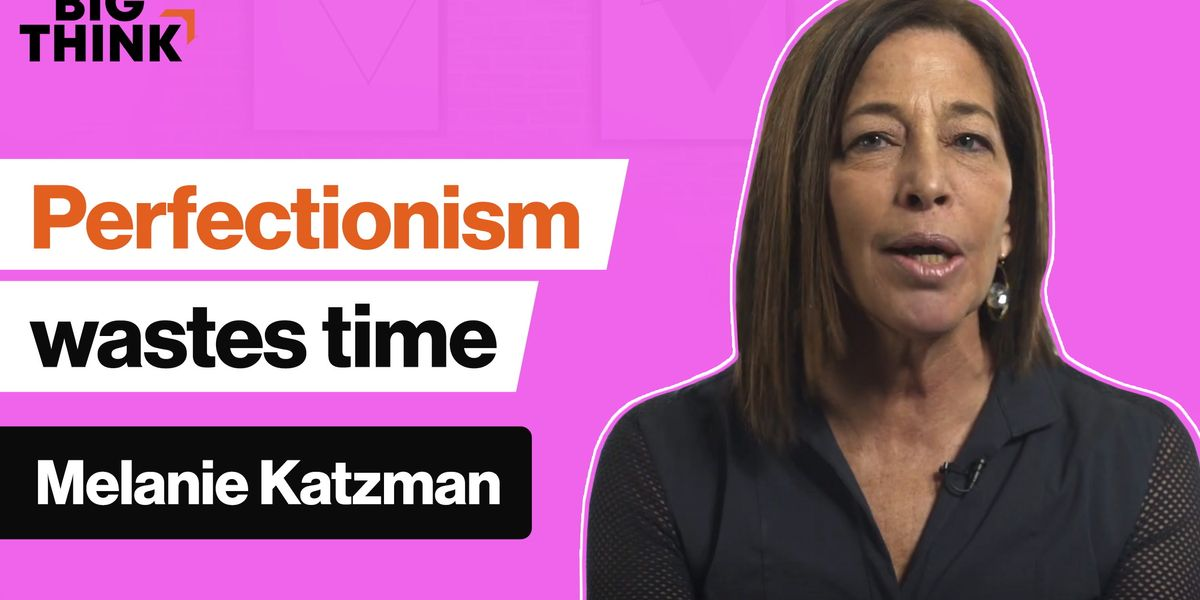Perfectionism wastes everyone's time. Here's how. – Big Think