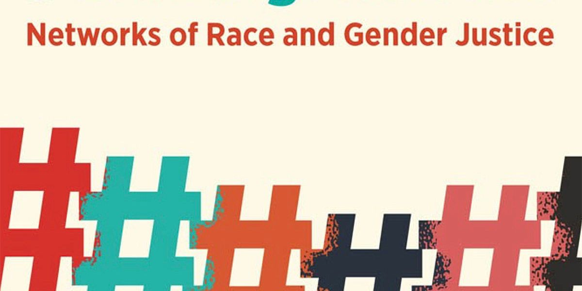#HashtagActivism: Networks of Race and Gender Justice (Excerpt)