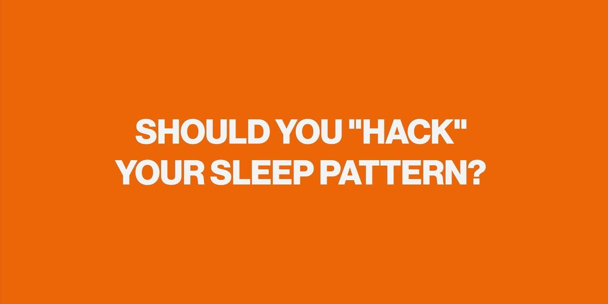 Should you  hack  your sleep pattern?