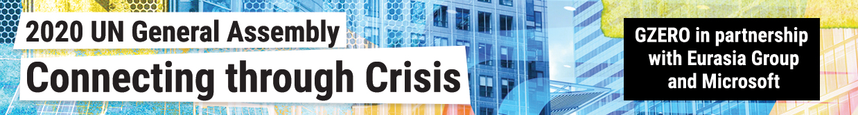 2020 UN General Assembly: Connecting Through Crisis, presented by GZERO Media in partnership with Eurasia Group and Microsoft