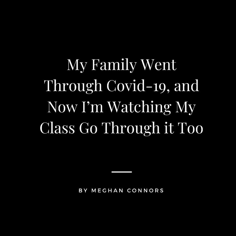 My Family Went Through COVID-19, And Now I'm Watching My Class Go Through it Too