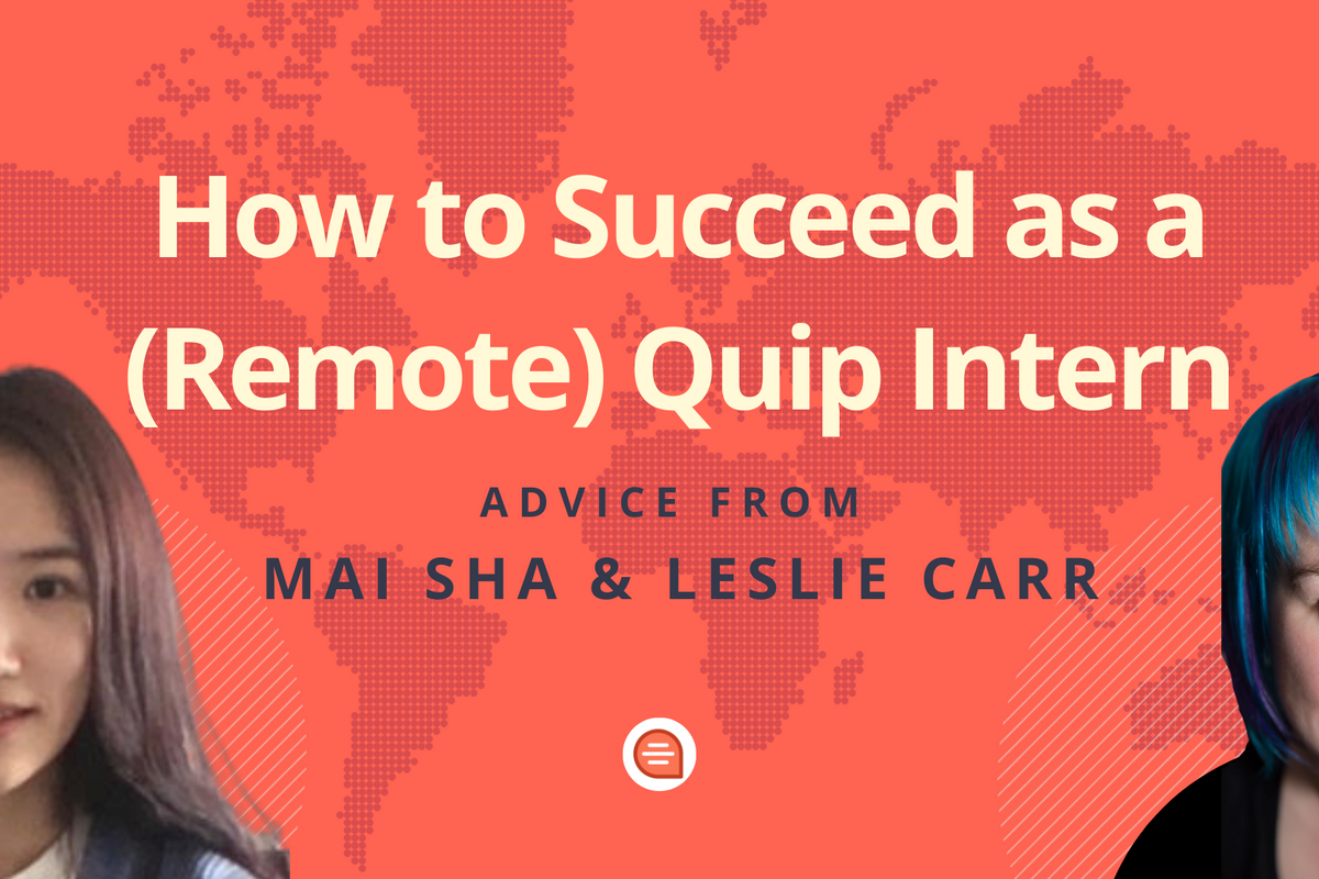 How to Succeed as a (Remote) Quip Intern: Advice from Mai Sha and Leslie Carr