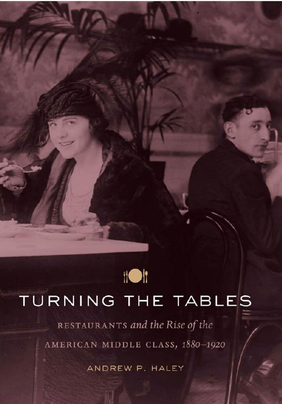 Turning the Tables Author Andrew Haley on How the Middle Class Changed Restaurant Culture