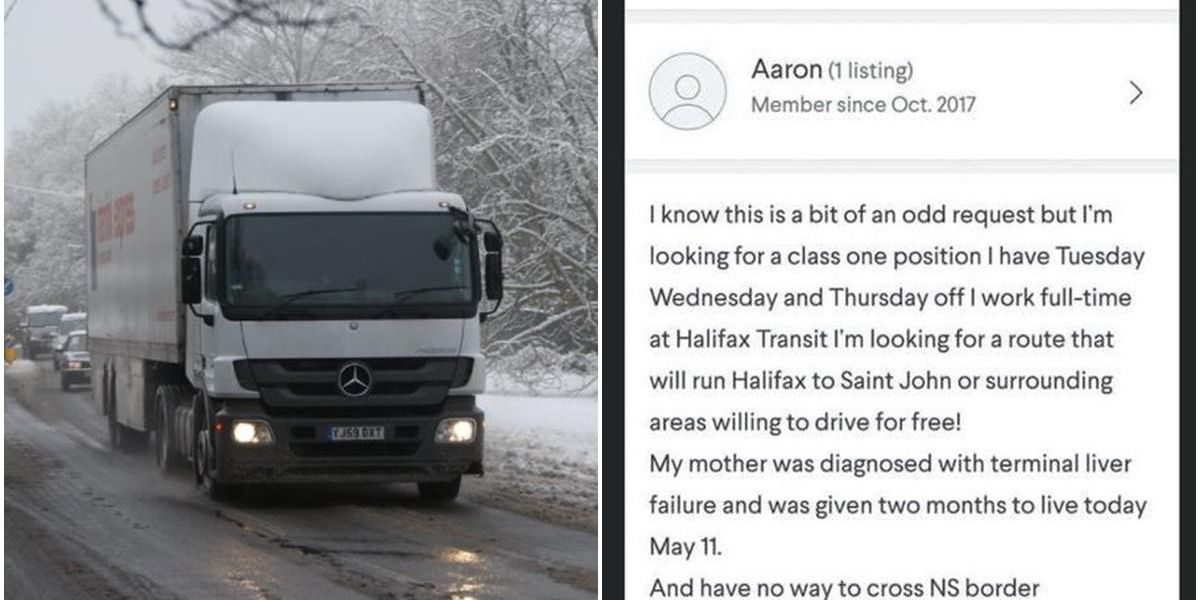 A truck driver desperate to see his dying mom put out a call for help and was blown away