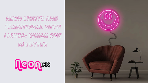 Neon Lights And Traditional Neon Lights: Which One Is Better