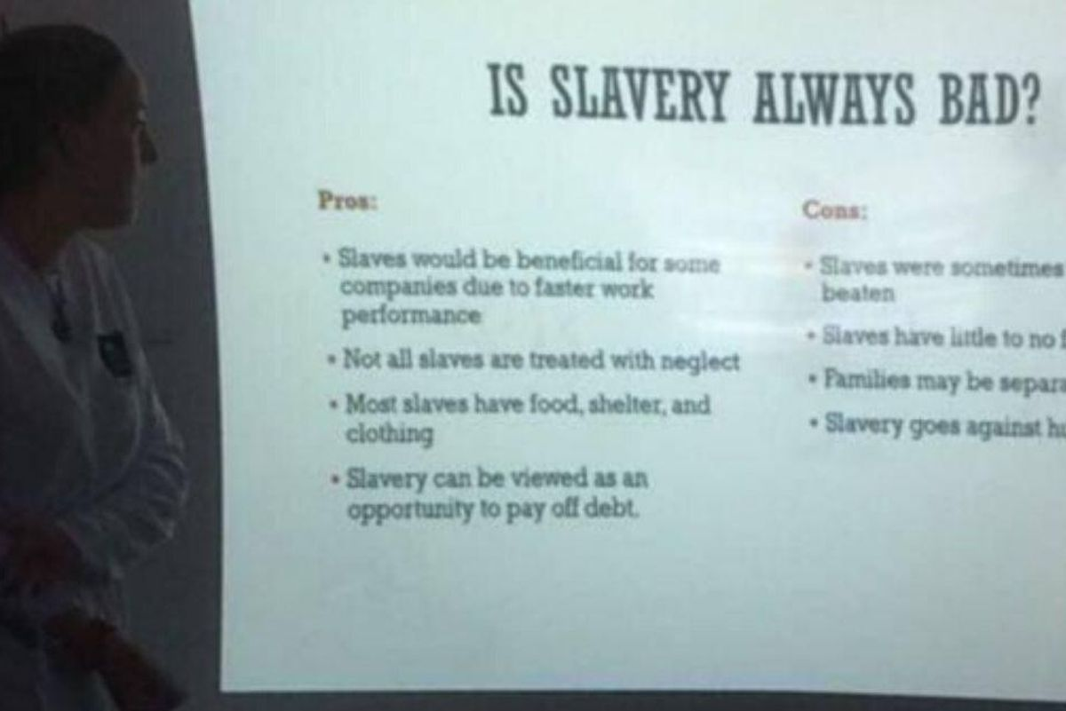 A class presentation listing 'pros' and 'cons' of slavery is why we need racism education