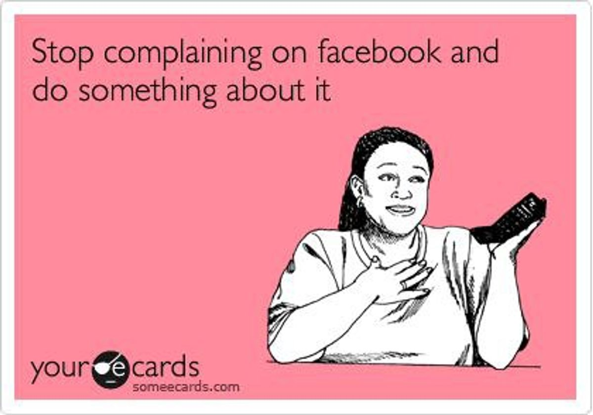 Complaining On Facebook Isn't Helping Anyone