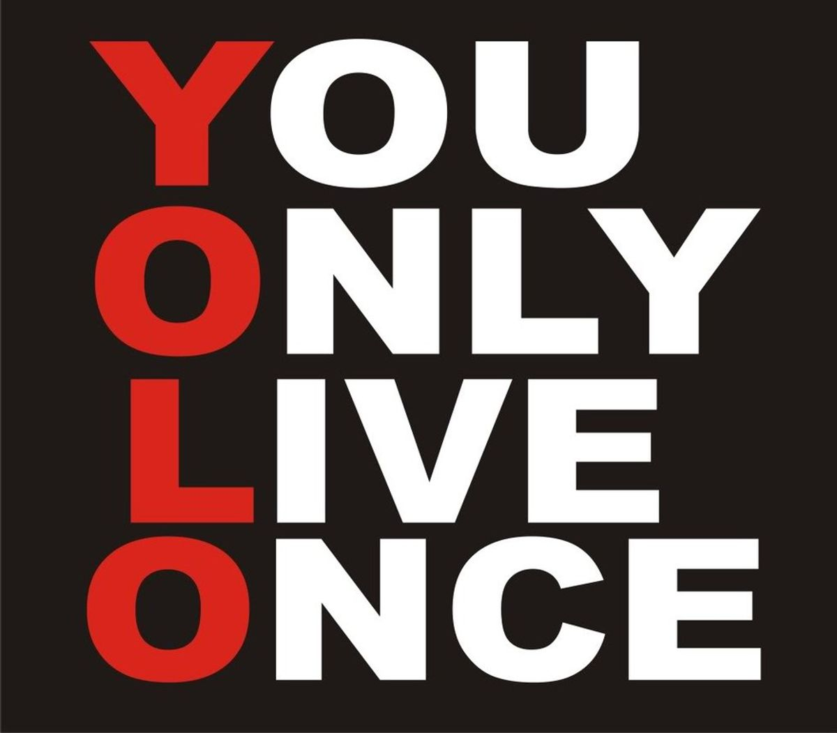 """Why """"YOLO"""" Should Be Taken As A Serious Philosophy"""