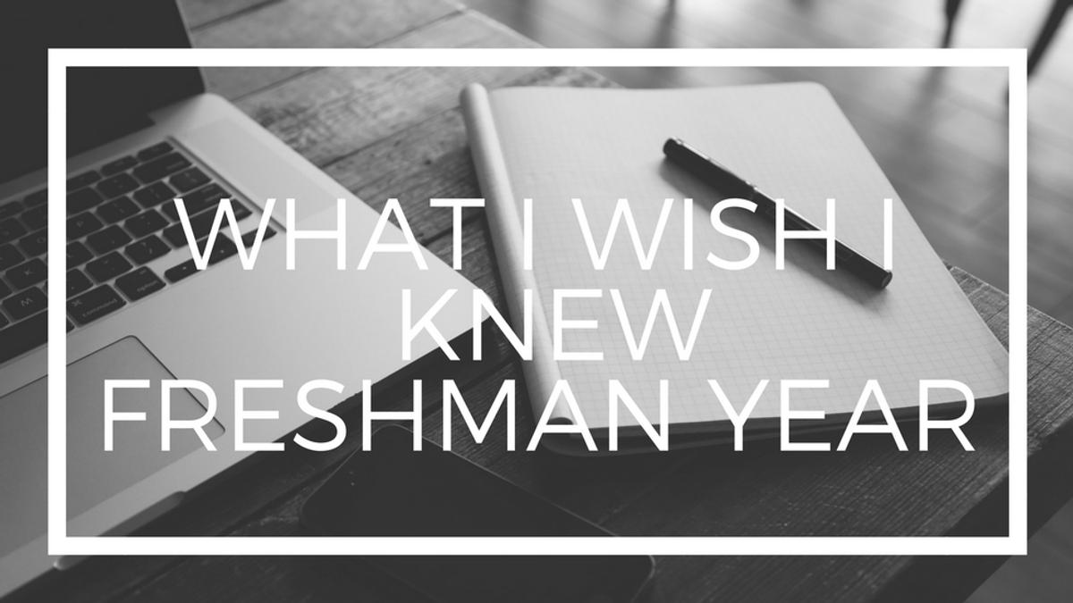 Things I Wish I Knew Freshman Year