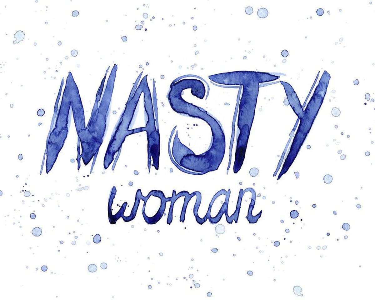 I'm A Nasty Woman, And Proud Of It
