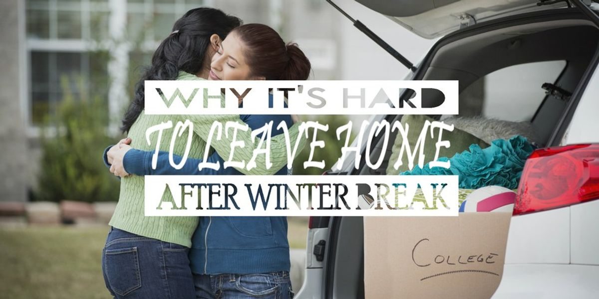 Why It's Hard To Leave Home After Winter Break
