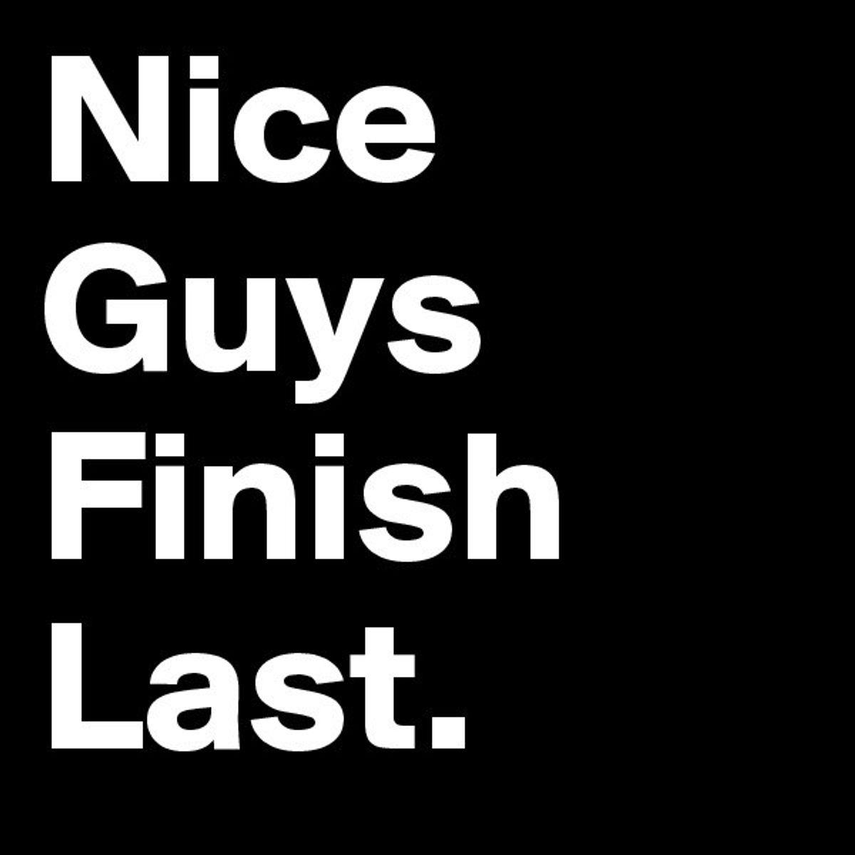 Five Reasons Why Nice Guys Finish Last