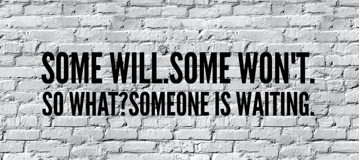 Some Will.  Some Won't.  So What?  Someone is Waiting.