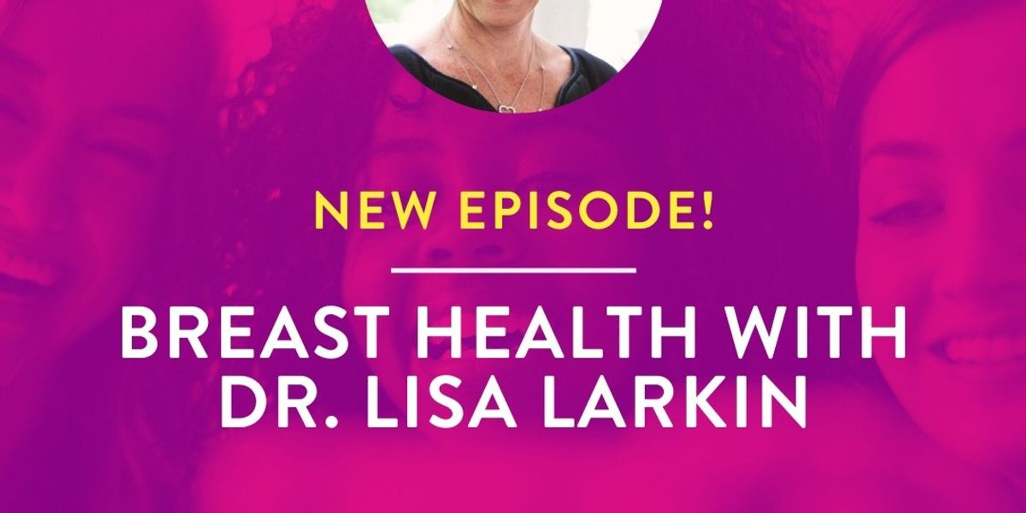 The Great Girlfriends™ Podcast with Dr. Lisa Larkin on Breast Health